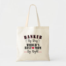 banker by day world's best mom by night banker tote bag