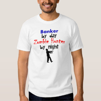 Banker By Day Zombie Hunter By Night T Shirt