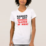 Banker by Day Zombie Slayer by Night T-shirts