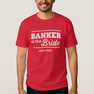 Banker of the Bride T Shirt