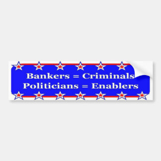 Bankers and Politicians Bumper Sticker