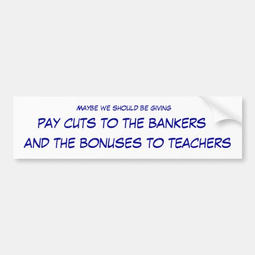 Bankers and Teachers Bumper Stickers