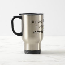 Bankers do it! travel mug