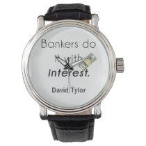 Bankers do it! wrist watch