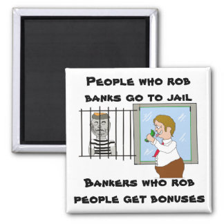 Bankers Who Rob People Get Bonuses 2 Inch Square Magnet