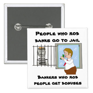 Bankers Who Rob People Get Bonuses Pinback Button