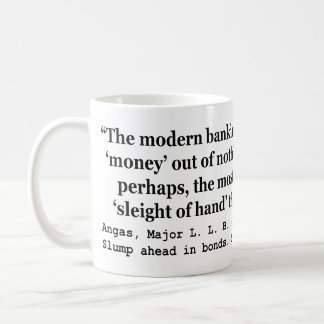 Banking Systems Manufacture Money Out Of Nothing Coffee Mug