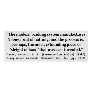 Banking Systems Manufacture Money Out Of Nothing Poster