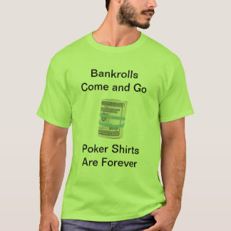 Bankrolls Come and Go Poker Shirts Are Forever
