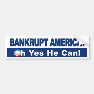 Bankrupt America? Oh Yes He Can! Obama Economy Car Bumper Sticker