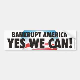 Bankrupt America! YES WE CAN! Car Bumper Sticker