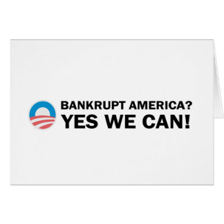 Bankrupt America? Yes We Can! Greeting Card