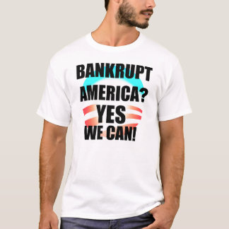 Bankrupt America? Yes We Can! T-Shirt