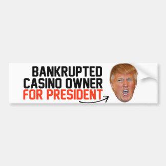 Bankrupted Casino owner for President- Bumper Sticker