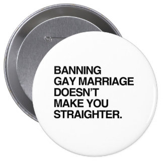 BANNING GAY MARRIAGE DOESN'T MAKE YOU STRAIGHTER PINBACK BUTTON