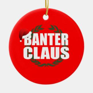 Banter Claus Clause Banter Merchant Gift Ceramic Ornament
