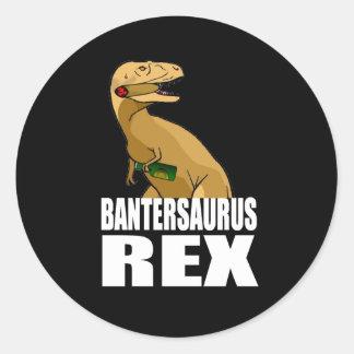 Bantersaurus Rex Classic Round Sticker