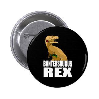 Bantersaurus Rex Pinback Button