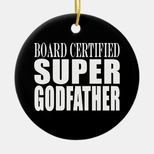 Baptism Parties : Board Certified Super Godfather Ornament
