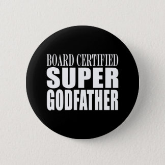 Baptism Parties : Board Certified Super Godfather Pinback Button
