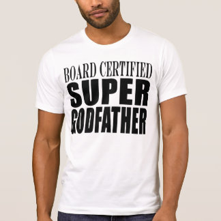 Baptism Parties : Board Certified Super Godfather Tee Shirt