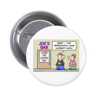 bar closed election day terrorists already won 2 inch round button
