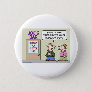 bar closed election day terrorists already won button