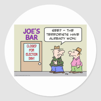 bar closed election day terrorists already won round stickers
