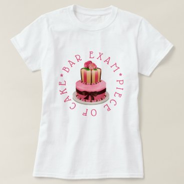 Bar Exam- Piece of Cake T-Shirt