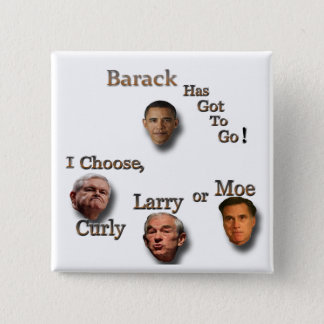 Barack has to go choose Curly Larry or Moe brn Pinback Button