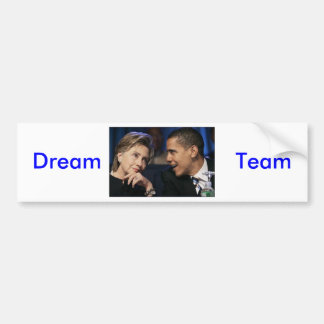 Barack Hillary, Dream                    Team Car Bumper Sticker