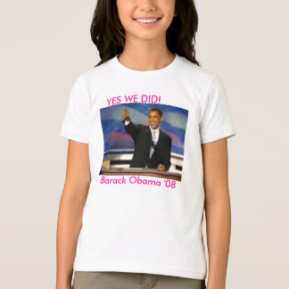 Barack Obama '08, YES WE DID! T-Shirt