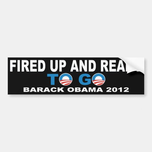 Barack Obama 2012 Fired Up And Ready To Go Car Bumper Sticker
