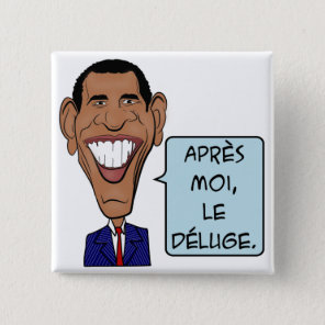 Barack Obama After me the flood Pinback Button