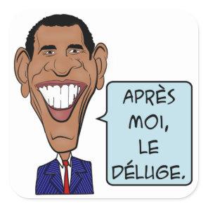Barack Obama Après moi, le déluge Square Sticker