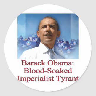 Barack Obama: Blood-Soaked Imperialist Tyrant Classic Round Sticker