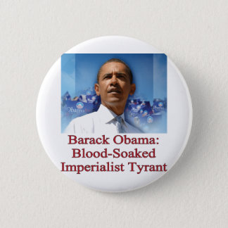 Barack Obama: Blood-Soaked Imperialist Tyrant Pinback Button