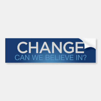 Barack Obama - CHANGE - CAN WE BELIEVE IN? Bumper Sticker