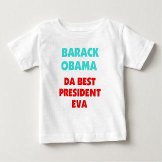BARACK OBAMA DA BEST PRESIDENT EVA BABY T-Shirt