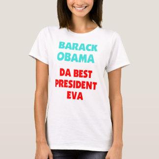 BARACK OBAMA DA BEST PRESIDENT EVA T-Shirt