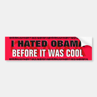 BARACK OBAMA ,I HATED OBAMA BEFORE IT WAS COOL BUMPER STICKER