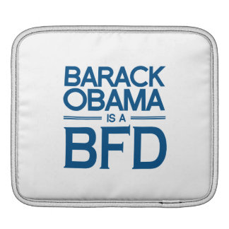 BARACK OBAMA IS A BFD -.png Sleeve For iPads