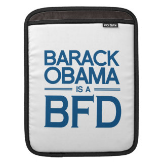 BARACK OBAMA IS A BFD -.png iPad Sleeves
