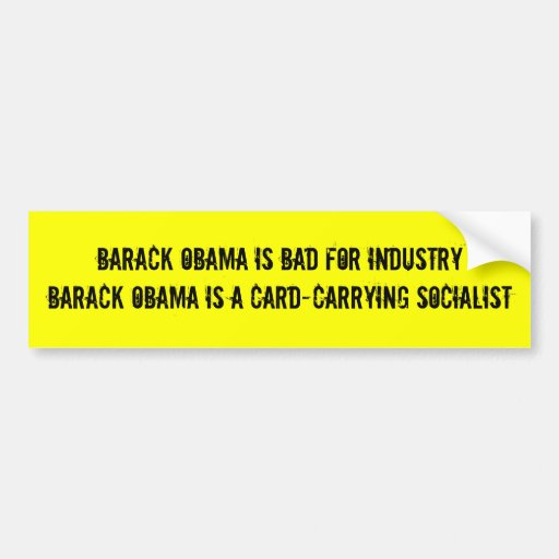 Barack Obama is bad for industryBarack Obama is... Car Bumper Sticker