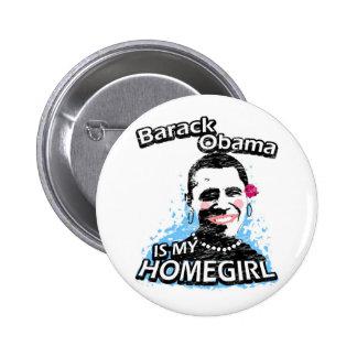 Barack Obama is my homegirl Pinback Button