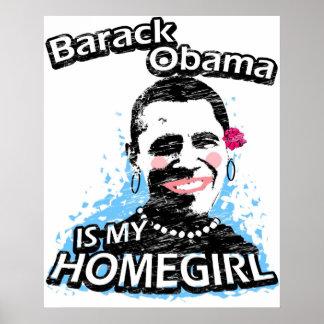 Barack Obama is my homegirl Posters