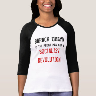 Barack Obama, is the front man for a , Socialis... T-Shirt