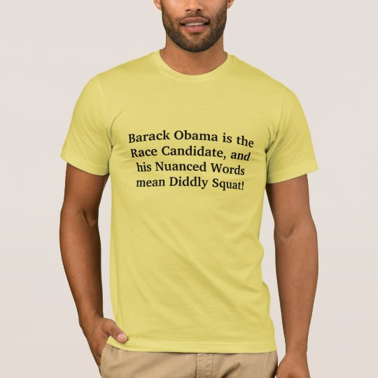 Barack Obama is the Race Candidate, and his Nua... T-Shirt