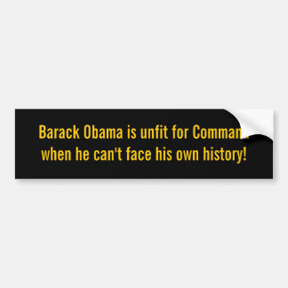 Barack Obama is unfit for Command when he can't... Bumper Sticker