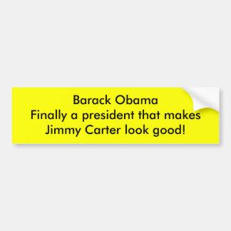 Barack Obama makes Jimmy Carter look good Bumper Sticker